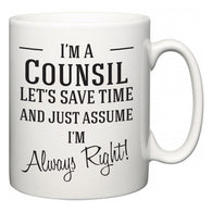 I'm A Counsil Let's Just Save Time and Assume I'm Always Right  Mug