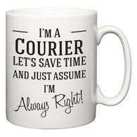 I'm A Courier Let's Just Save Time and Assume I'm Always Right  Mug