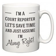 I'm A Court Reporter Let's Just Save Time and Assume I'm Always Right  Mug