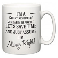 I'm A Court reporter/verbatim reporter Let's Just Save Time and Assume I'm Always Right  Mug