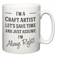 I'm A Craft Artist Let's Just Save Time and Assume I'm Always Right  Mug