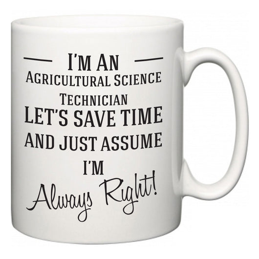 I'm A Agricultural Science Technician Let's Just Save Time and Assume I'm Always Right  Mug