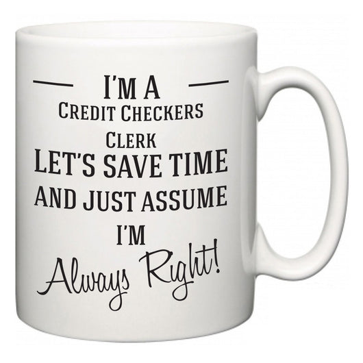 I'm A Credit Checkers Clerk Let's Just Save Time and Assume I'm Always Right  Mug