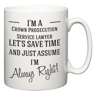 I'm A Crown Prosecution Service lawyer Let's Just Save Time and Assume I'm Always Right  Mug