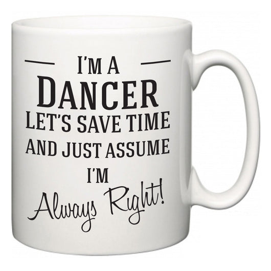 I'm A Dancer Let's Just Save Time and Assume I'm Always Right  Mug
