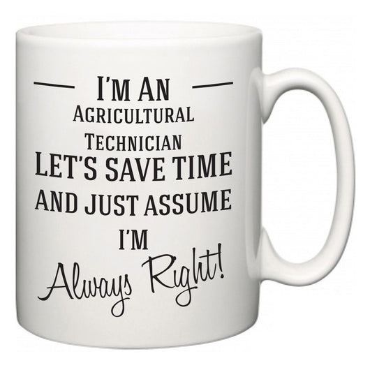 I'm A Agricultural Technician Let's Just Save Time and Assume I'm Always Right  Mug
