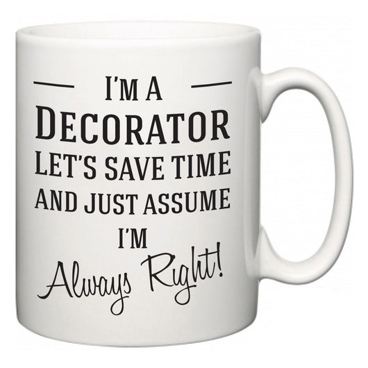 I'm A Decorator Let's Just Save Time and Assume I'm Always Right  Mug