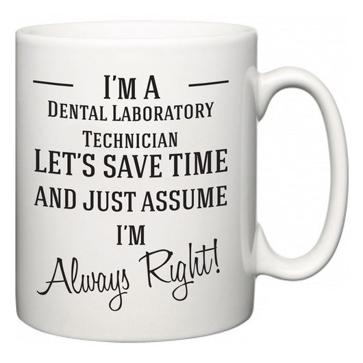 I'm A Dental Laboratory Technician Let's Just Save Time and Assume I'm Always Right  Mug