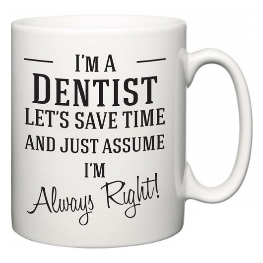 I'm A Dentist Let's Just Save Time and Assume I'm Always Right  Mug