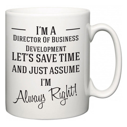 I'm A Director Of Business Development Let's Just Save Time and Assume I'm Always Right  Mug