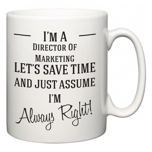 I'm A Director Of Marketing Let's Just Save Time and Assume I'm Always Right  Mug