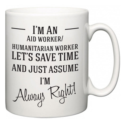 I'm A Aid worker/humanitarian worker Let's Just Save Time and Assume I'm Always Right  Mug