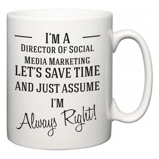 I'm A Director Of Social Media Marketing Let's Just Save Time and Assume I'm Always Right  Mug