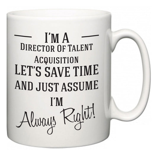 I'm A Director Of Talent Acquisition Let's Just Save Time and Assume I'm Always Right  Mug