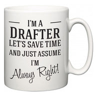 I'm A Drafter Let's Just Save Time and Assume I'm Always Right  Mug