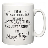 I'm A Drywall Ceiling Tile Installer Let's Just Save Time and Assume I'm Always Right  Mug