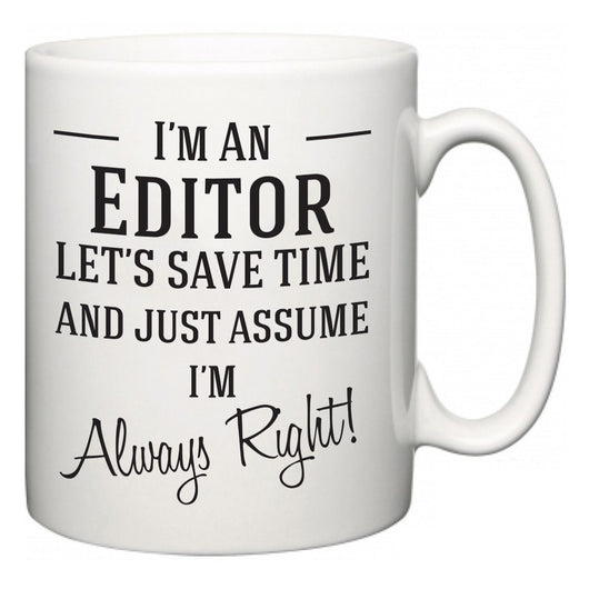 I'm A Editor Let's Just Save Time and Assume I'm Always Right  Mug