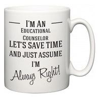 I'm A Educational Counselor Let's Just Save Time and Assume I'm Always Right  Mug