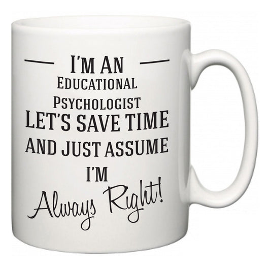 I'm A Educational Psychologist Let's Just Save Time and Assume I'm Always Right  Mug