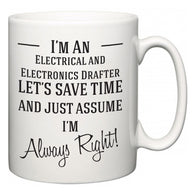 I'm A Electrical and Electronics Drafter Let's Just Save Time and Assume I'm Always Right  Mug