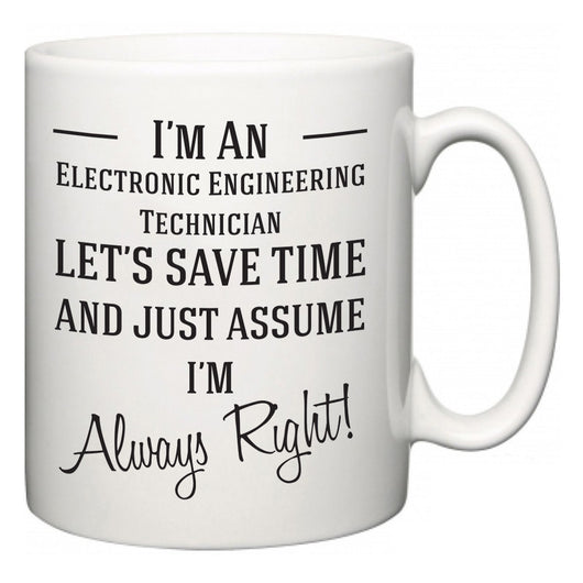 I'm A Electronic Engineering Technician Let's Just Save Time and Assume I'm Always Right  Mug