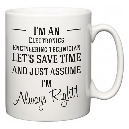 I'm A Electronics Engineering Technician Let's Just Save Time and Assume I'm Always Right  Mug