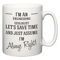 I'm A Engineering geologist Let's Just Save Time and Assume I'm Always Right  Mug