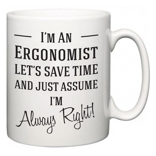 I'm A Ergonomist Let's Just Save Time and Assume I'm Always Right  Mug