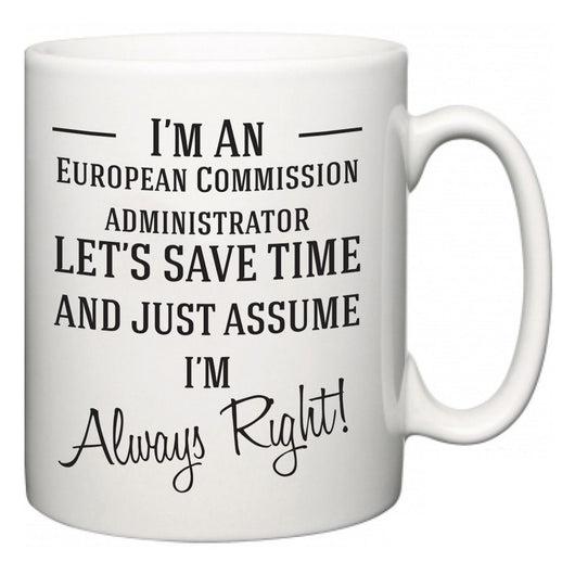 I'm A European Commission administrator Let's Just Save Time and Assume I'm Always Right  Mug
