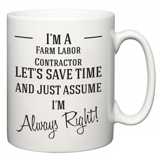 I'm A Farm Labor Contractor Let's Just Save Time and Assume I'm Always Right  Mug