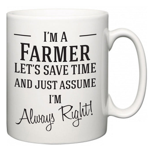 I'm A Farmer Let's Just Save Time and Assume I'm Always Right  Mug