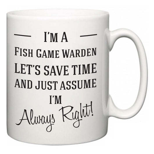 I'm A Fish Game Warden Let's Just Save Time and Assume I'm Always Right  Mug