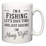 I'm A Fishing Let's Just Save Time and Assume I'm Always Right  Mug