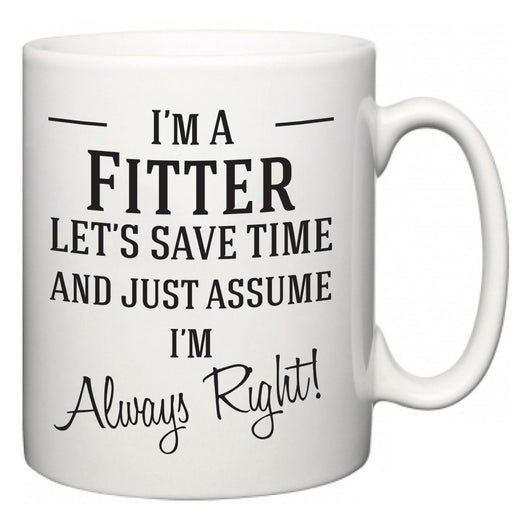 I'm A Fitter Let's Just Save Time and Assume I'm Always Right  Mug