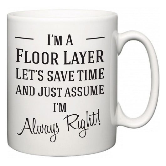 I'm A Floor Layer Let's Just Save Time and Assume I'm Always Right  Mug