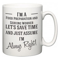 I'm A Food Preparation and Serving Worker Let's Just Save Time and Assume I'm Always Right  Mug