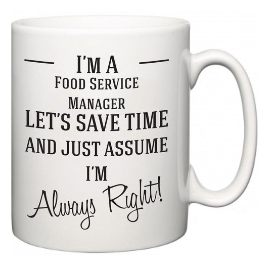 I'm A Food Service Manager Let's Just Save Time and Assume I'm Always Right  Mug