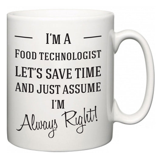 I'm A Food technologist Let's Just Save Time and Assume I'm Always Right  Mug