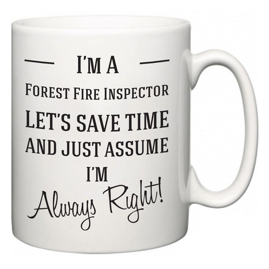 I'm A Forest Fire Inspector Let's Just Save Time and Assume I'm Always Right  Mug