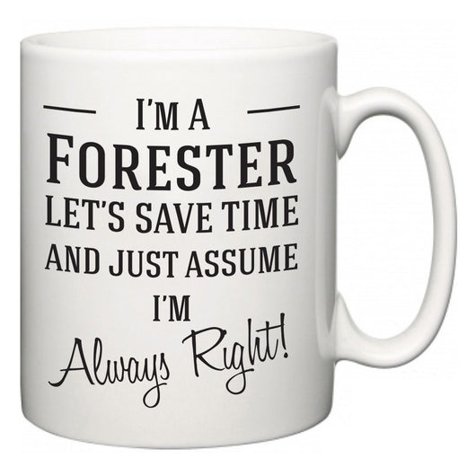 I'm A Forester Let's Just Save Time and Assume I'm Always Right  Mug