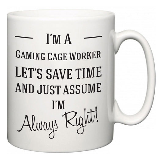 I'm A Gaming Cage Worker Let's Just Save Time and Assume I'm Always Right  Mug