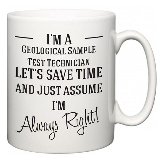 I'm A Geological Sample Test Technician Let's Just Save Time and Assume I'm Always Right  Mug