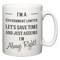 I'm A Government lawyer Let's Just Save Time and Assume I'm Always Right  Mug