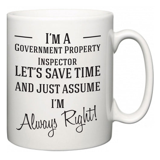 I'm A Government Property Inspector Let's Just Save Time and Assume I'm Always Right  Mug