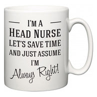 I'm A Head Nurse Let's Just Save Time and Assume I'm Always Right  Mug
