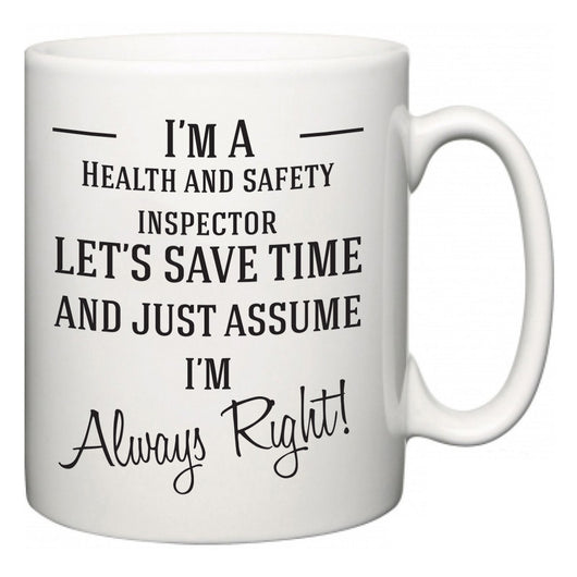 I'm A Health and safety inspector Let's Just Save Time and Assume I'm Always Right  Mug