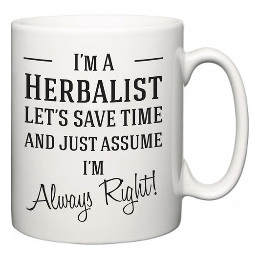 I'm A Herbalist Let's Just Save Time and Assume I'm Always Right  Mug