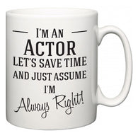 I'm A Actor Let's Just Save Time and Assume I'm Always Right  Mug