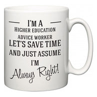 I'm A Higher education advice worker Let's Just Save Time and Assume I'm Always Right  Mug