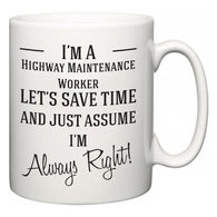 I'm A Highway Maintenance Worker Let's Just Save Time and Assume I'm Always Right  Mug